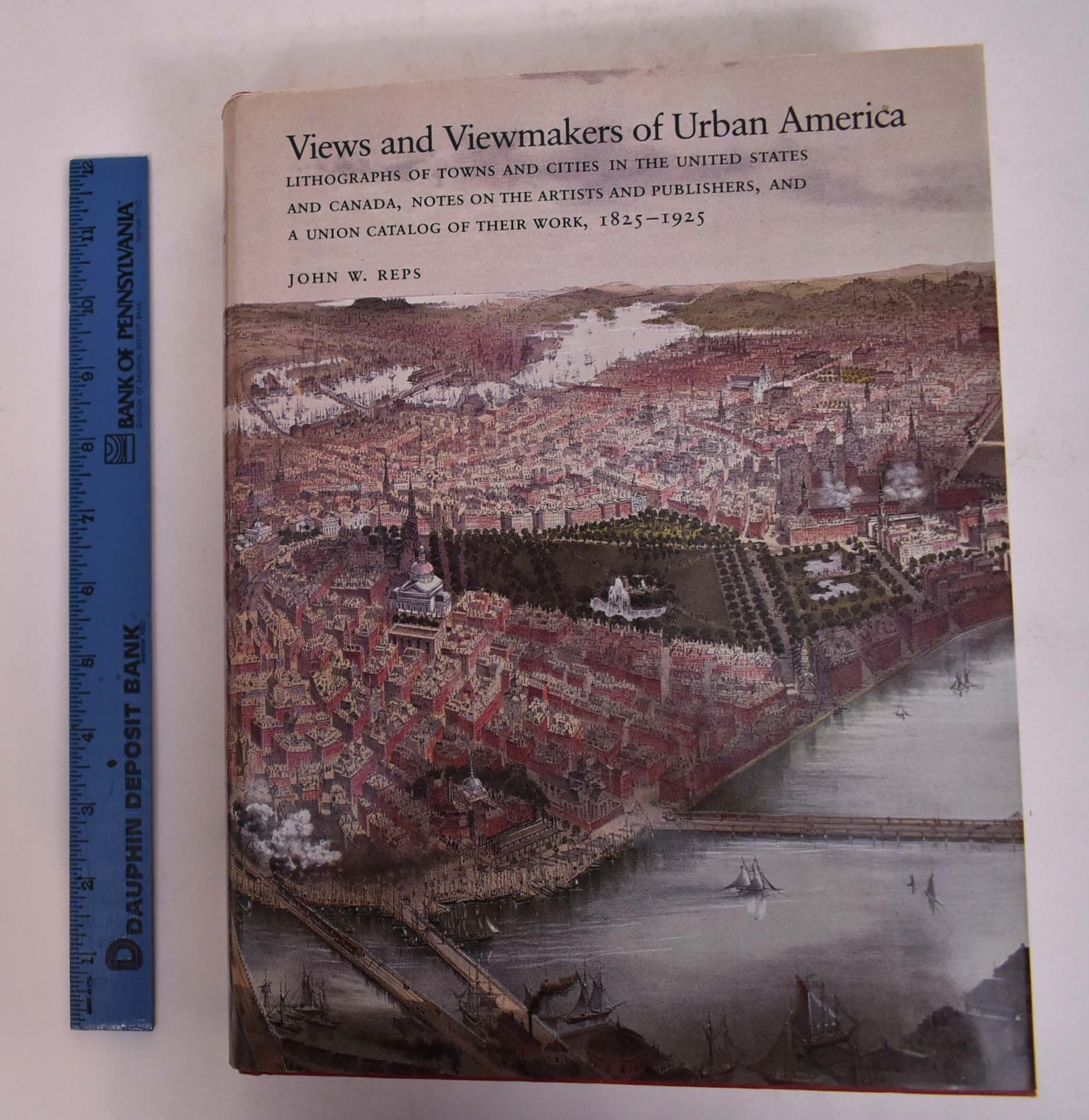 REPS, JOHN W. - Views and Viewmakers of Urban America: Lithographs of Towns and Cities in the United States and Canada, Notes on the Artists and Publishers, and a Union Catalog of Their Work, 1825-1925