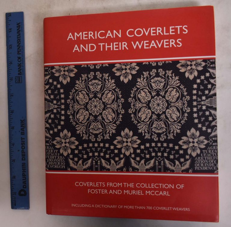 American Coverlets and Their Weavers: Coverlets From Collection Of Foster & Muriel Mccarl, Including a Dictionary of More Than 700 Coverlet Weavers (Williamsburg Decorative Arts Series). Clarita S. Anderson.