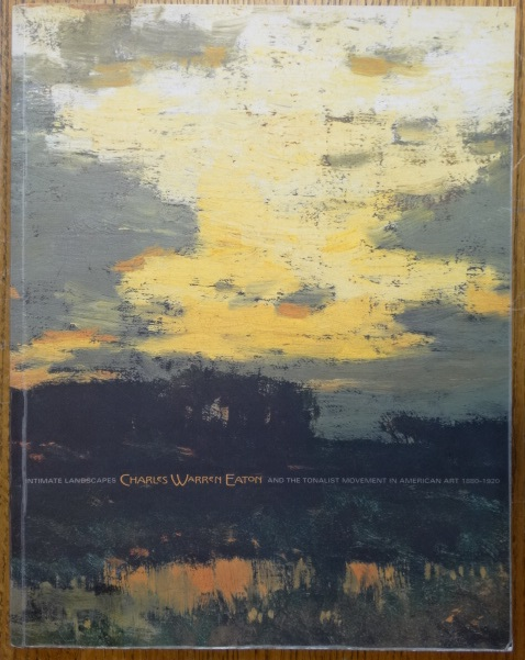 Intimate Landscapes: Charles Warren Eaton And The Tonalist Movement In American Art, 1880-1920 : Tonalism in American Painting. David A. Cleveland.