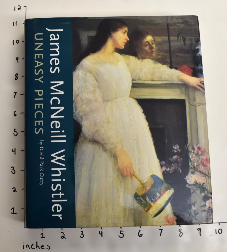 James McNeill Whistler: Uneasy Pieces. David Park Curry.
