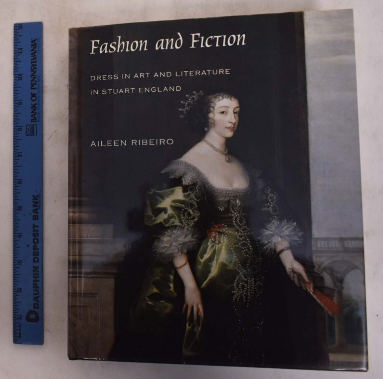 Fashion And Fiction Dress In Art And Literature In Stuart England By Aileen Ribeiro
