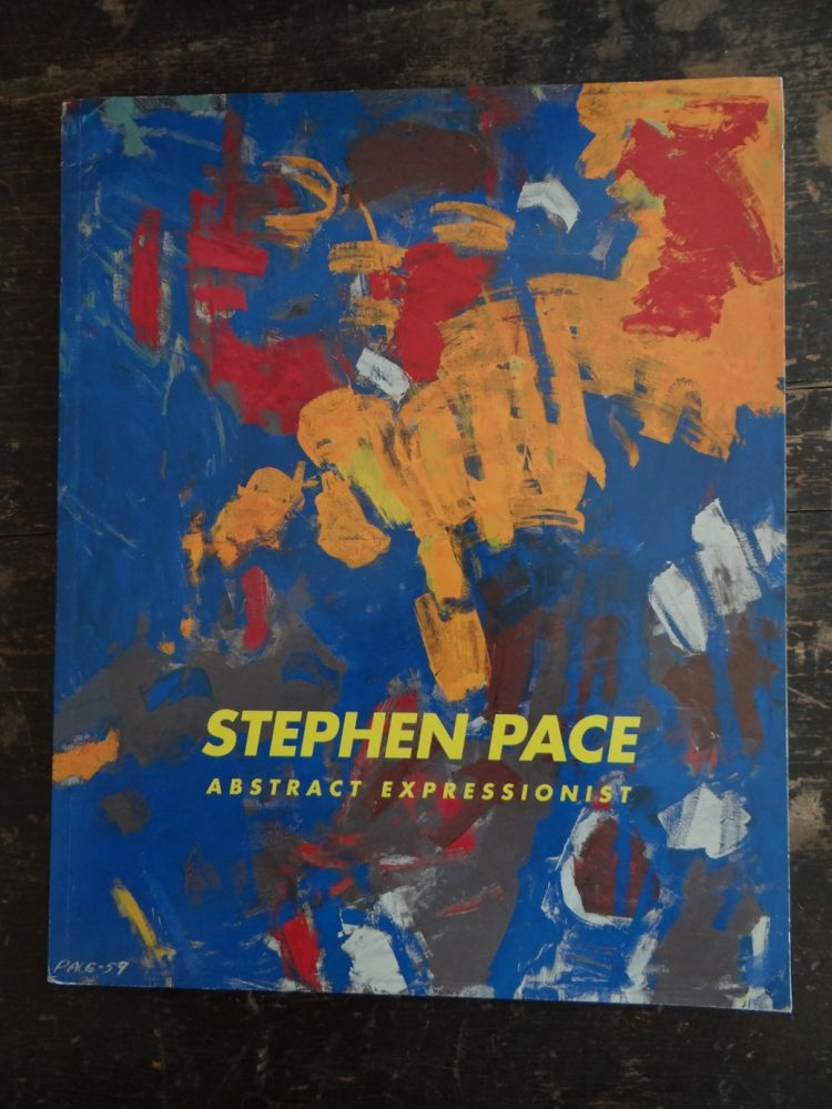 Stephen Pace: Abstract Expressionist. Christine Berry, Lisa N. Peters, curator.