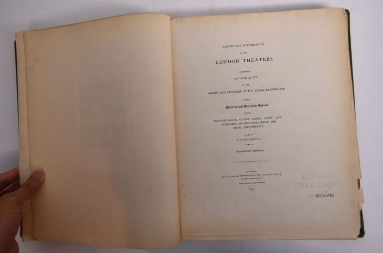 History and Illustrations of the London Theatres: Comprising an Account of the Origin and Progress of the Drama in England; With Historical and Descriptive Accounts of the Theatres Royal, Covent Garden, Drury Lane, Haymarket, English Opera House, and Royal Amphitheatre. Charles Dibdin.