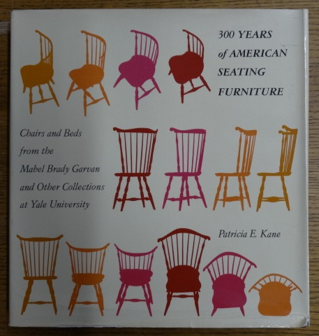 300 Years of American Seating Furniture: Charis and Beds from the Mabel Brady Garvane and Other Collections at Yale University. Patricia E. Kane.