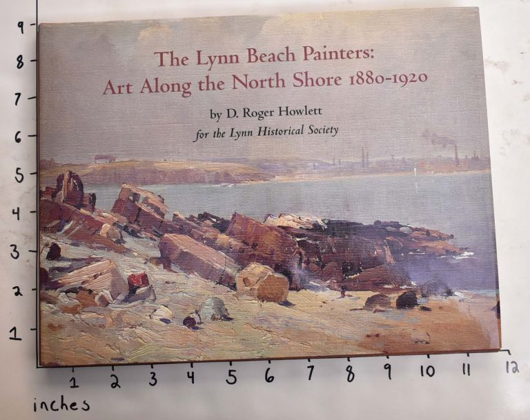 The Lynn Beach Painters: Art Along the North Shore, 1880-1920. D. Roger Howlett.