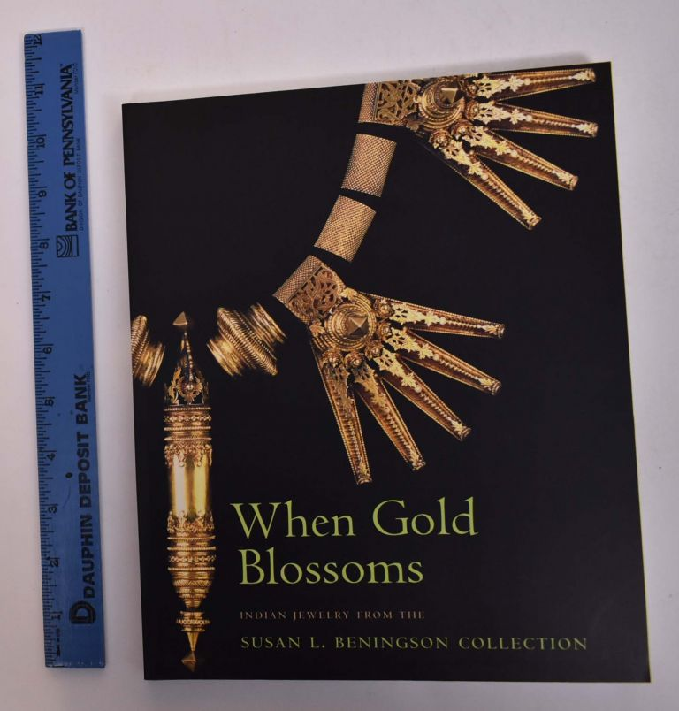 When Gold Blossoms: Indian Jewelry from the Susan L. Beningson Collection. Molly Emma Aitken.