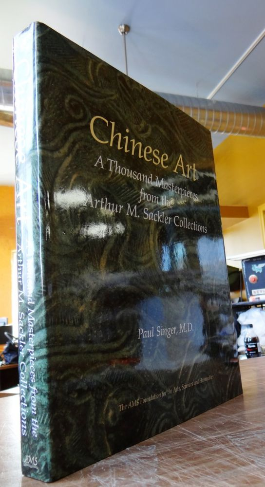 Chinese Art: A Thousand Masterpieces from the Arthur M. Sackler Collections. Paul Singer.