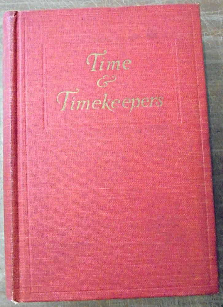 Time & Timekeepers, Including the History, Construction, Care, and Accuracy of Clocks and Watches. Willis I. Milham.