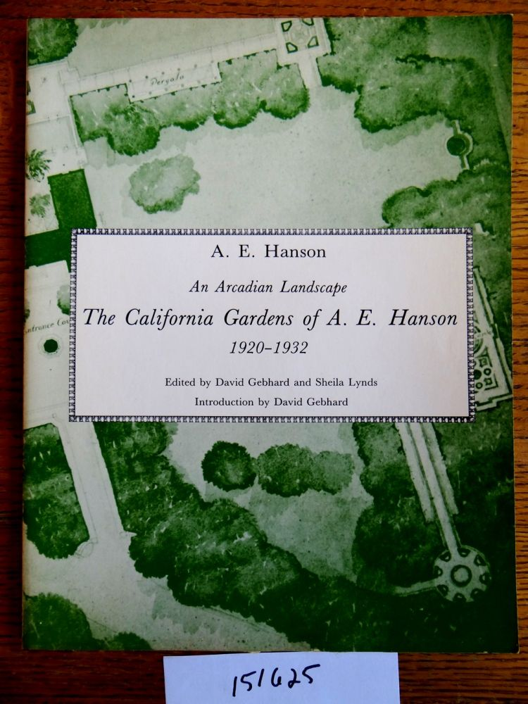 An Arcadian Landscape: The California Gardens of A. E. Hanson, 1920-1932 (California Architecture and Architects, 5). A. E. Hanson, David Gebhard.