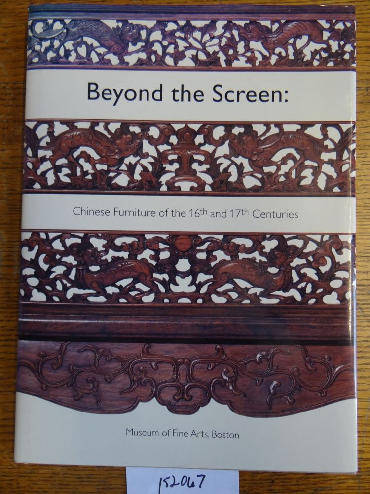 Beyond the Screen: Chinese Furniture of the 16th and 17th Centuries. Nancy Berliner.