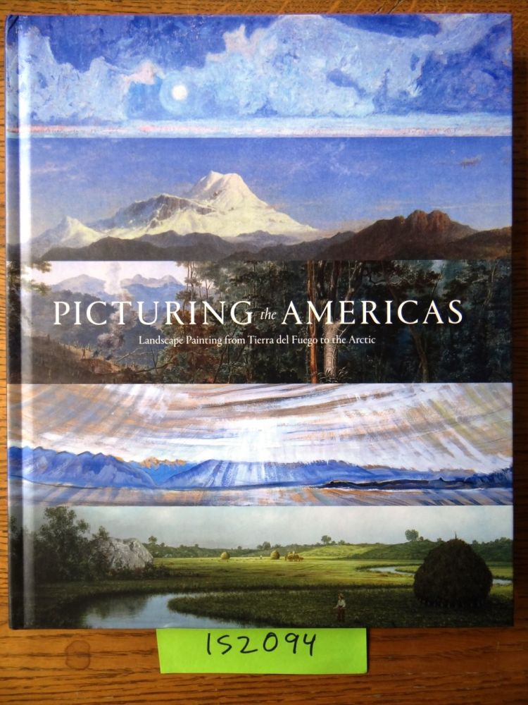 Picturing the Americas: Landscape Painting from Tierra del Fuego to the Arctic. Peter Brownlee, Valeria Piccoli, georgianna Uhlyarik.