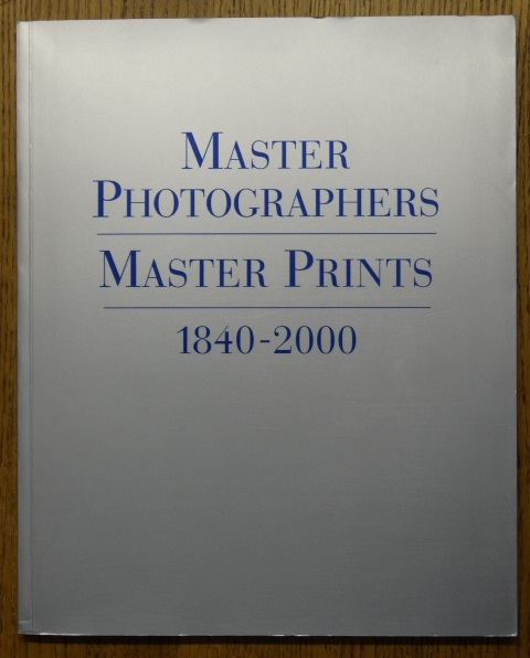 Master Photographers: Master Prints, 1840-2000. Manfred Heiting.