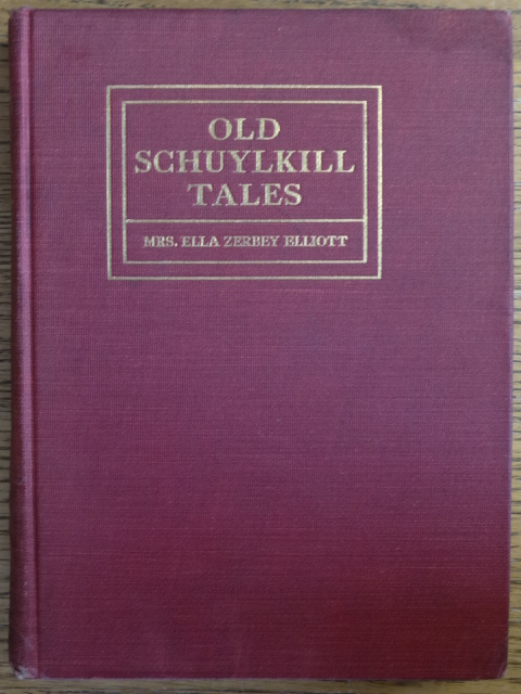 Old Schuylkill Tales: A History of Interesting Events, Traditions and Anecdotes of the Early Settlers of Schuylkill County, Pennsylvania. Ella Zerbey Elliott.