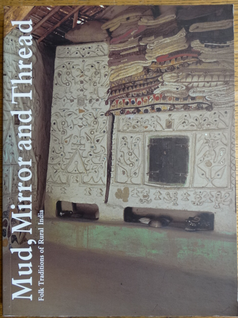 Mud, Mirror and Thread: Folk Traditions of Rural India. Nora Fisher.