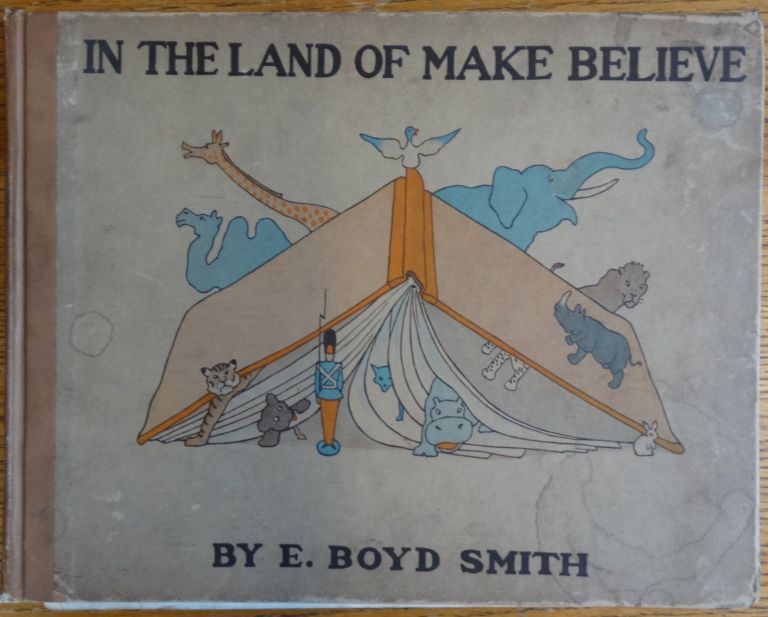 In the Land of Make Believe. E. Boyd Smith.