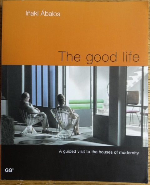 The Good Life: A guided visit to the houses of modernity (English). Inaki Abalos.