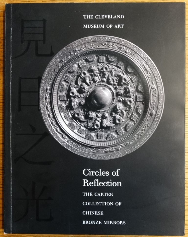 Circles of Reflection: The Carter Collection of Chinese Bronze Mirrors. Ju-hsi Chou.