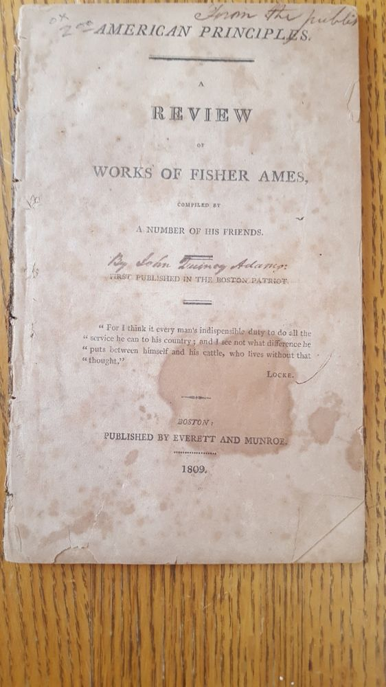 American principles. A review of Works of Fisher Ames, Compiled by A Number of His Friends. John Quincy Adams.
