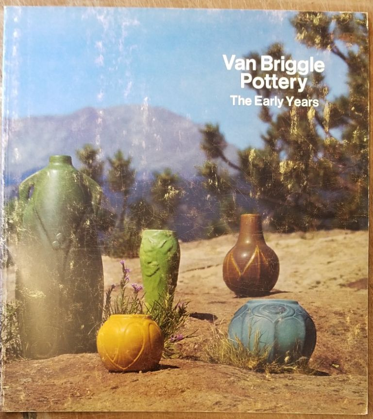 Van Briggle Pottery: The Early Years. Barbara M. Arnest.