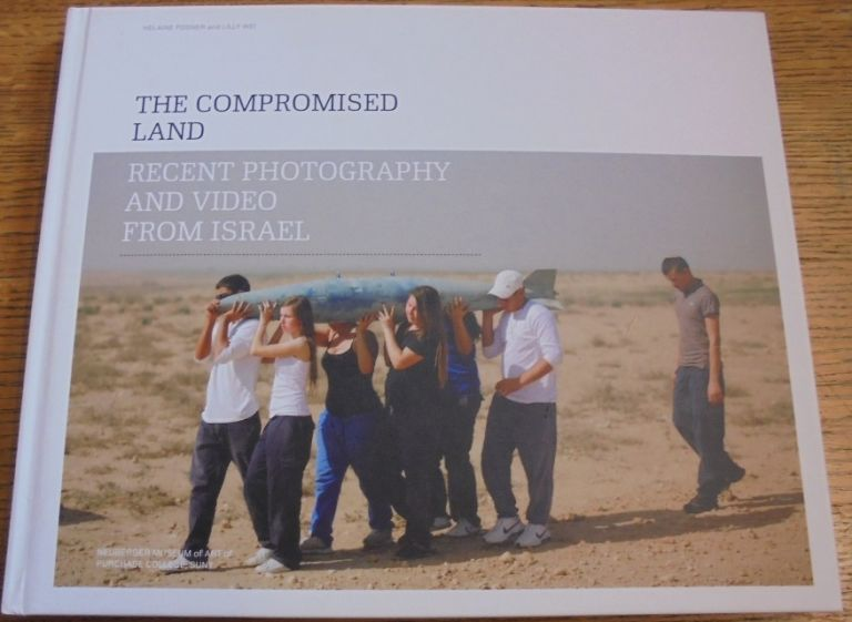 The Compromised Land: Recent Photography and Video from Israel. Helaine Posner, Lilly Wei.