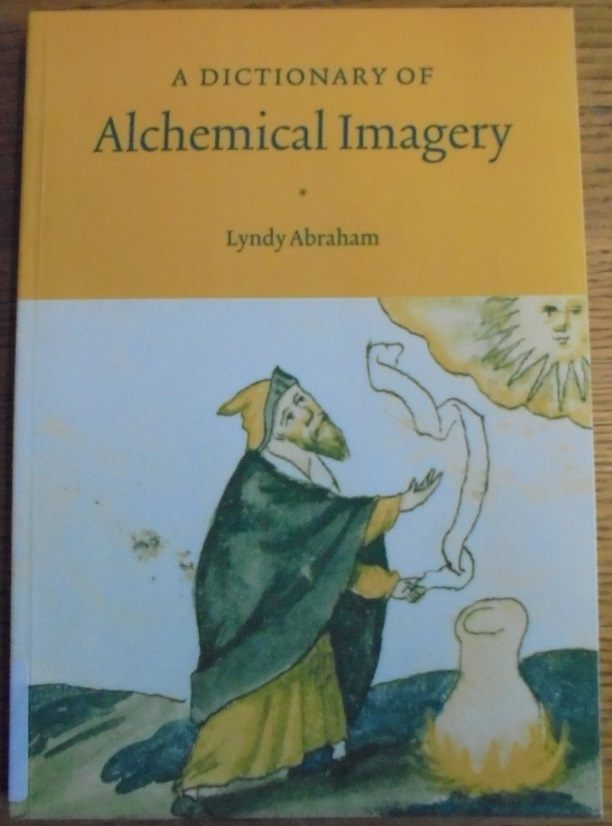 A Dictionary Of Alchemical Imagery Lyndy Abraham Sixth Printing