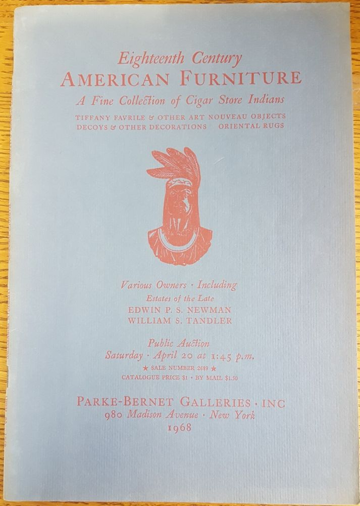 American furniture by New England, New York & other cabinetmakers. Sale No. 2689; A fine collection of cigar store Indians including chiefs and squaws, Tiffany Favrile & other art nouveau objects, bronzes of historical figures, bird & duck decoys, other decorations, Oriental rugs.