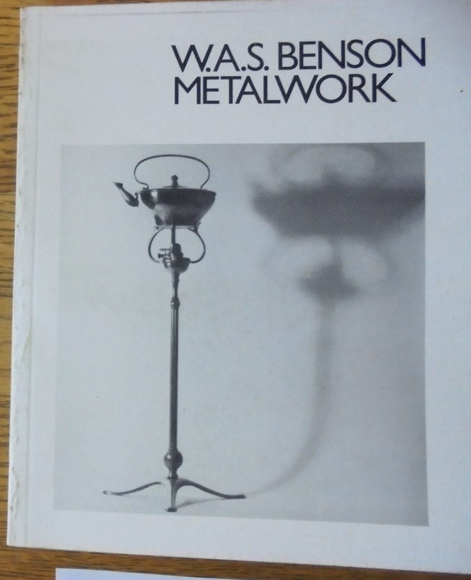 W. A. S. Benson, 1854-1924: An Exhibition of His Metalwork. Michael Collins.