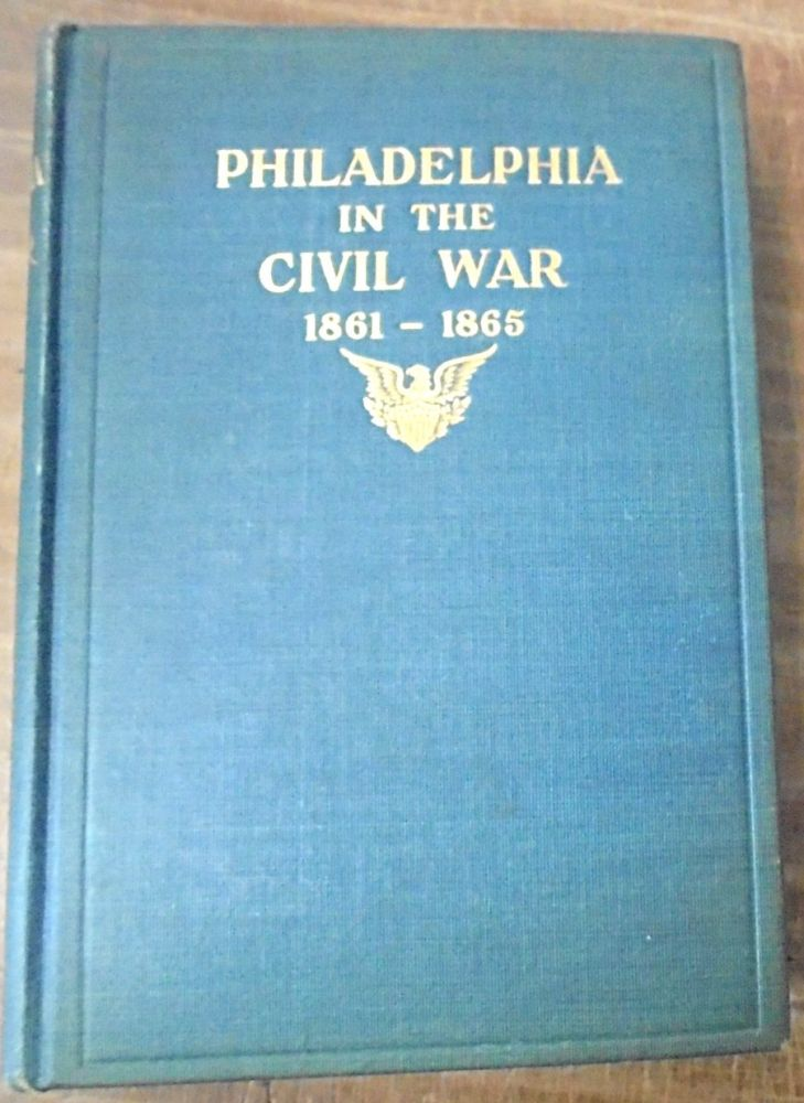 Philadelphia in the Civil War 1861 - 1865. Frank H. Taylor.