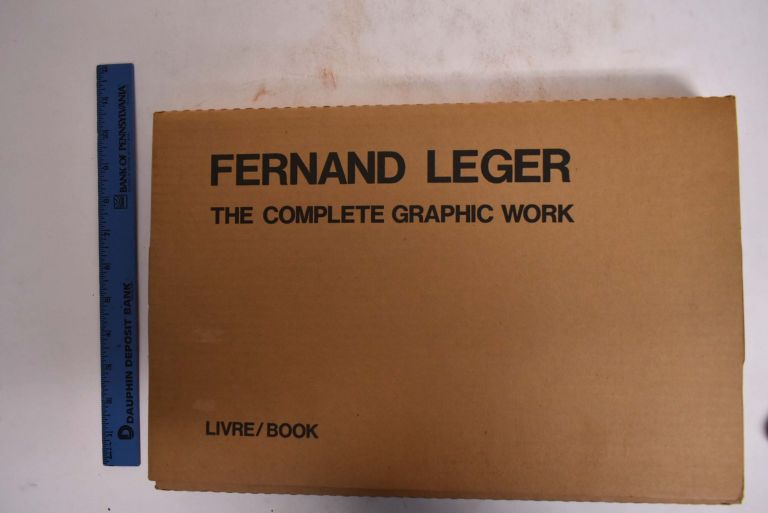 Fernand Léger: The Complete Graphic Work. Lawrence Saphire, Fernand Mourlot.