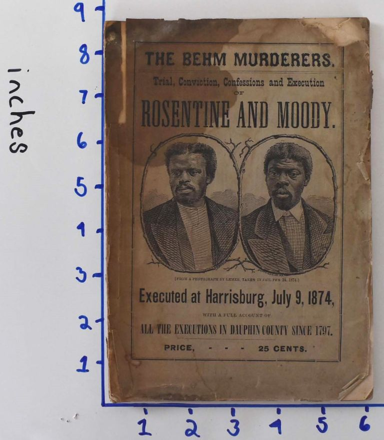 The Behm Murderers: Trial and Conviction of Rosentine and Moody, for the murder of Abraham Behm; With an Account of All the Executions that Have Taken Place in Dauphin County