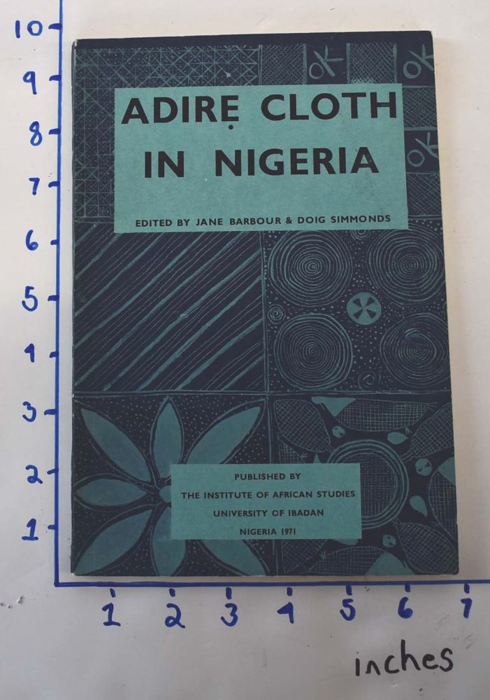 Adire Cloth in Nigeria : the preparation and dyeing of indigo patterned cloths among the Yoruba. Jane Barbour, Doig Simmonds.