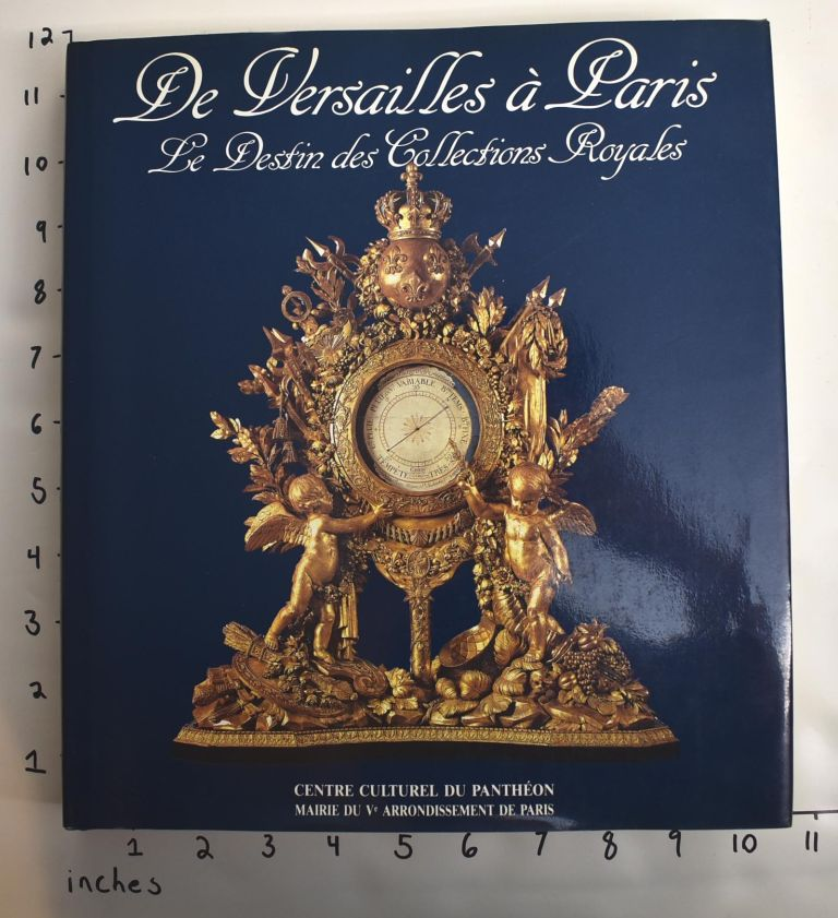 De Versailles a Paris: Le Destin des Collections Royales. Jacques Charles.