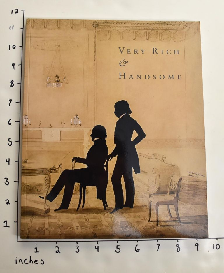 Very Rich & Handsome: American Neo-Classical Decorative Arts. Elizabeth Feld, Stuart Feld.