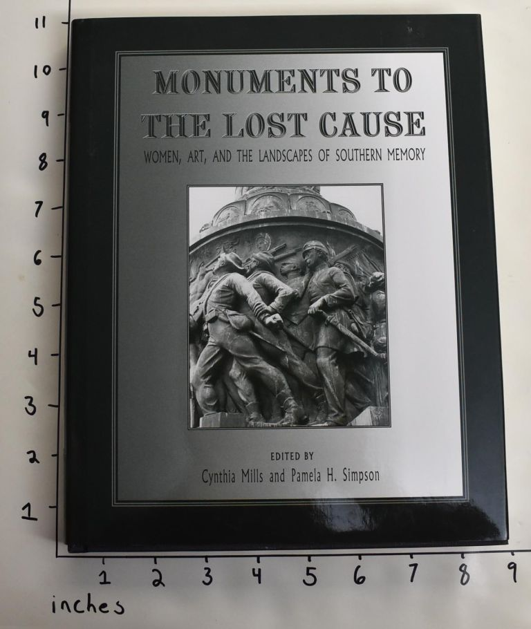 Monuments to the Lost Cause: Women, Art, and the Landscapes of Southern Memory. Cynthia Mills, Pamela H. Simpson.