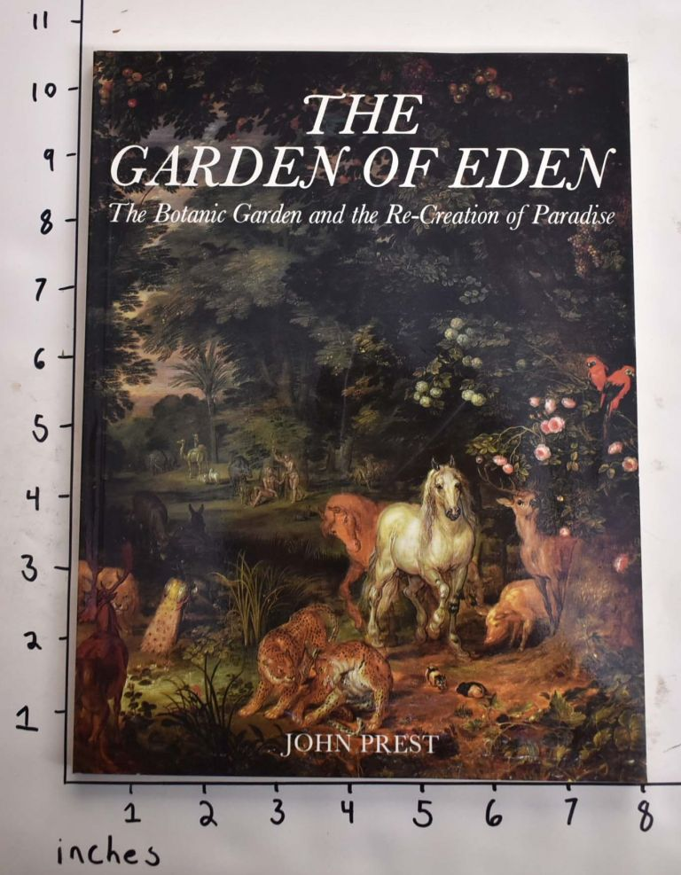 The Garden of Eden: The Botanic Garden and the Re-Creation of Paradise. John Prest.