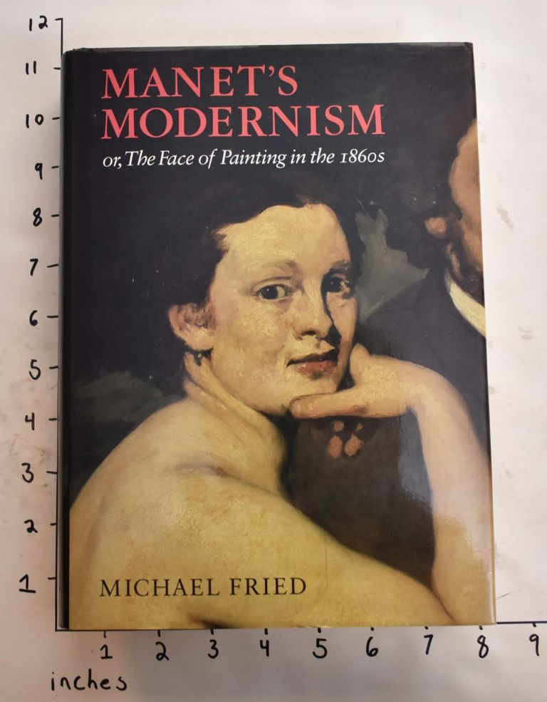 Manet's Modernism or, The Face of Painting in the 1860s. Michael Fried.