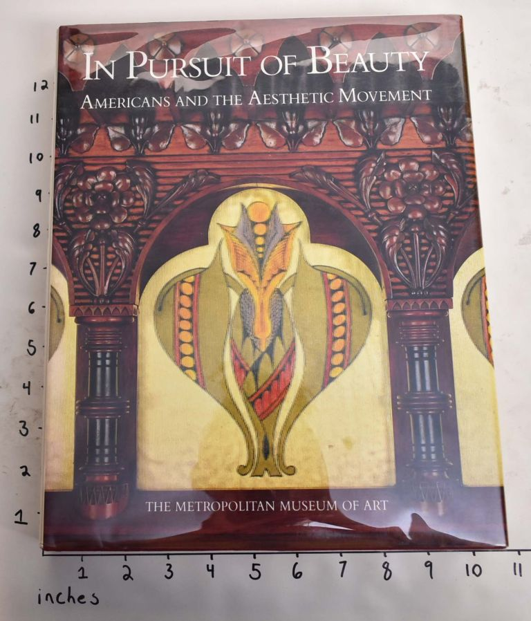 In Pursuit of Beauty: Americans and The Aesthetic Movement. Doreen Bolger Burke.