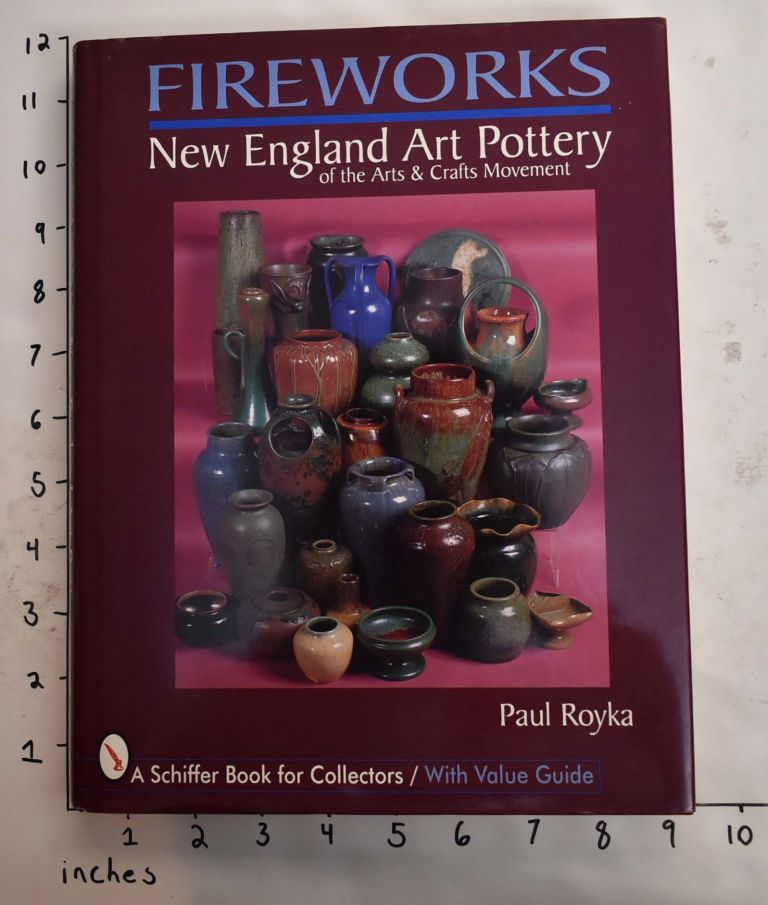Fireworks: New England Art Pottery of the Arts and Crafts Movement. Paul Royka.