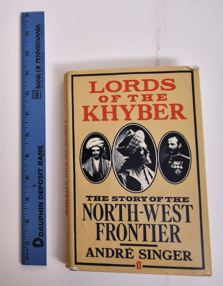 Lords of the Khyber: The Story of the North-West Frontier. Andre Singer.