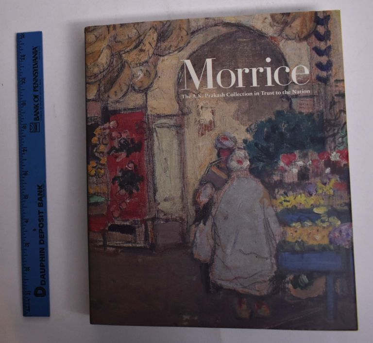Morrice: The A.K. Prakash Collection in Trust to the Nation. Katerina Atanassova, Anne-Marie Bouchard.