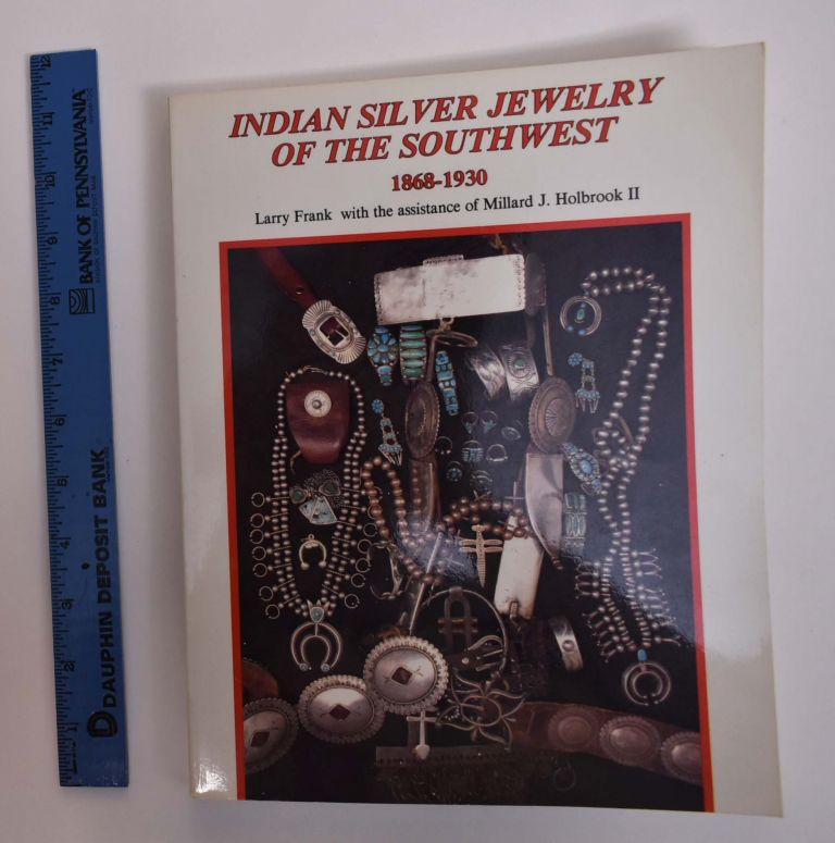 Indian Jewelry of the Southwest, 1868-1930. Larry Frank, Millard J. Holbrook II.