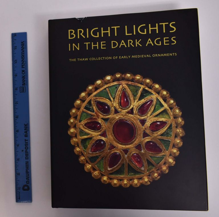 Bright Lights in the Dark Ages: The Thaw Collection of Early Medieval Ornaments. Noel Adams.