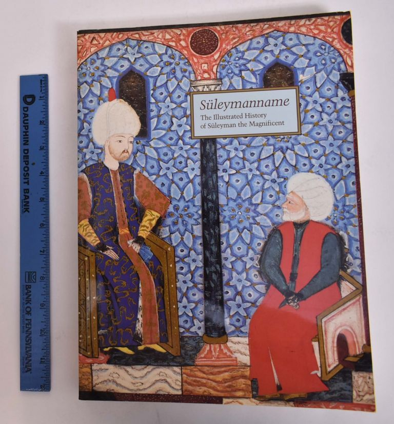 Suleymanname: The Illustrated History of Suleyman the Magnificent. Esin Atil.