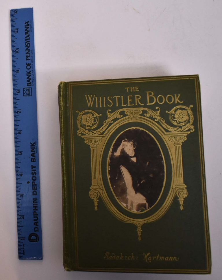 The Whistler Book: A Monograph of The Life and Position in Art of James McNeill Whistler, Together with a Careful Study of His More Important Works. Sadakichi Hartmann.