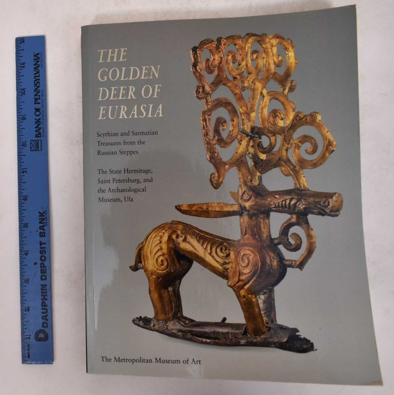 The Golden Deer of Eurasia: Scythian and Sarmatian Treasures from the Russian Steppes: The State Hermitage, Saint Petersburg, and the Archaeological Museum, Ufa. Joan Aruz.