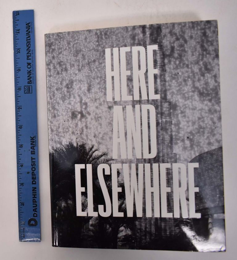 Here and Elsewhere. Natalie Bell, Negar Azimi, Massimiliano Gioni.