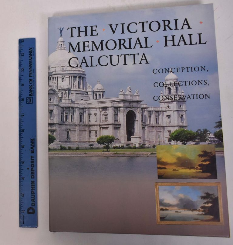 The Victoria Memorial Hall, Calcutta: Conception, Collections, Conservation. Philippa Vaughan, ed.