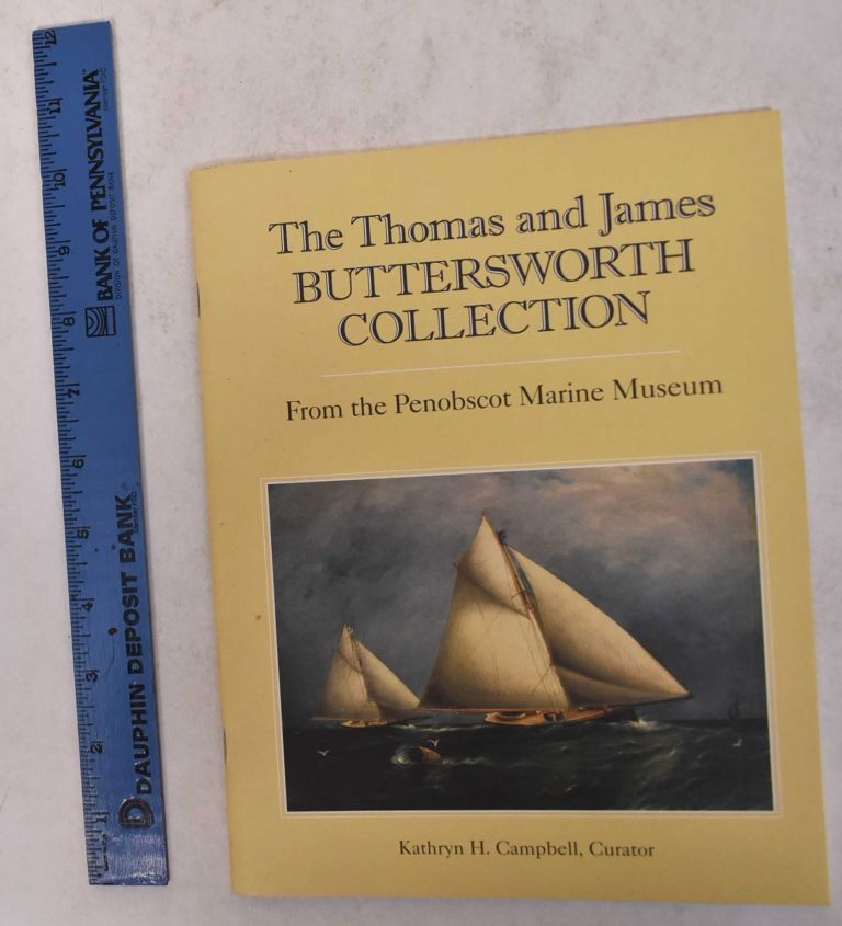 THE THOMAS AND JAMES BUTTERSWORTH COLLECTION FROM THE PENOBSCOT MARINE MUSEUM. Curator Kathryn H. Campbell.