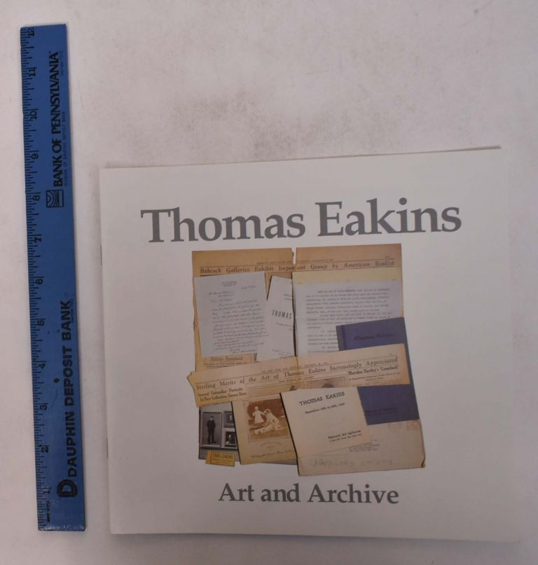 Thomas Eakins: Art and Archive. John Driscoll.