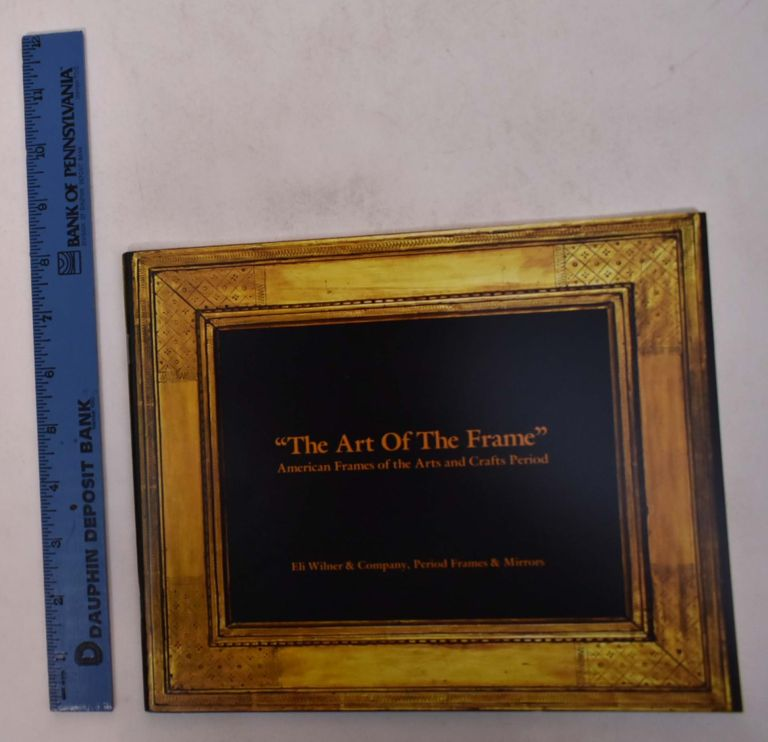 """""""The Art of the Frame"""": American Frames of the Arts and Crafts Period. Eli Wilner, Suzanne Smeaton."""